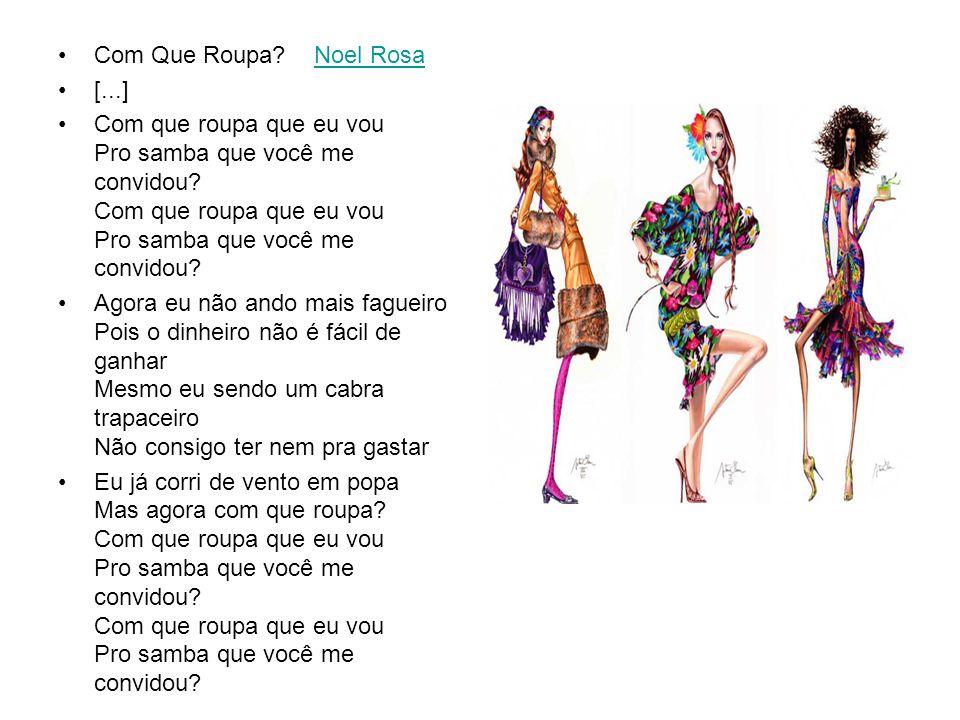 Com Que Roupa Noel Rosa [...] Com que roupa que eu vou Pro samba que você me convidou Com que roupa que eu vou Pro samba que você me convidou